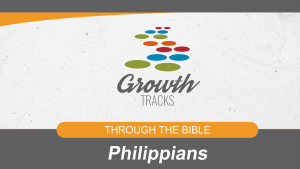 Growth Tracks, Through the Bible – Philippians